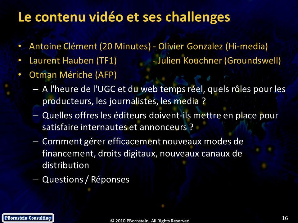16 © 2010 PBornstein, All Rights Reserved Le contenu vidéo et ses challenges Antoine Clément (20 Minutes) - Olivier Gonzalez (Hi-media) Laurent Hauben