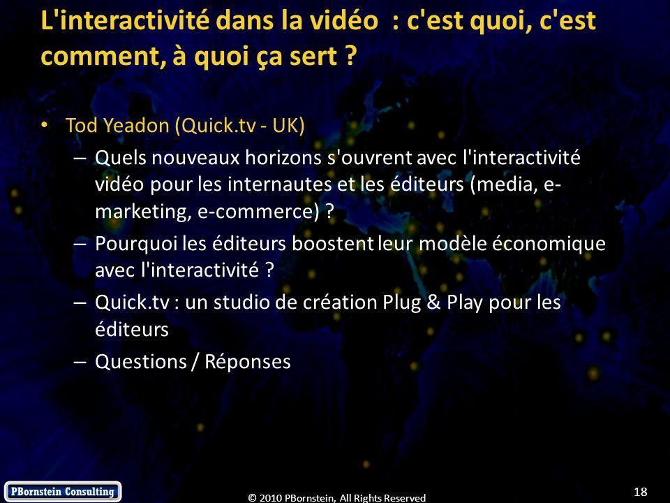18 © 2010 PBornstein, All Rights Reserved L'interactivité dans la vidéo : c'est quoi, c'est comment, à quoi ça sert ? Tod Yeadon (Quick.tv - UK) – Que