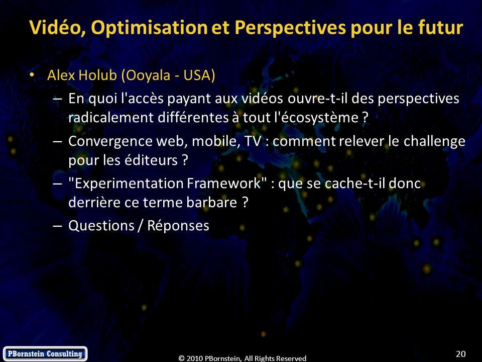 20 © 2010 PBornstein, All Rights Reserved Vidéo, Optimisation et Perspectives pour le futur Alex Holub (Ooyala - USA) – En quoi l'accès payant aux vid