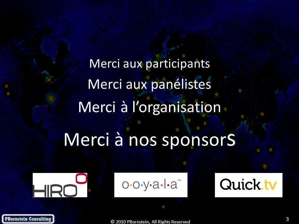 3 © 2010 PBornstein, All Rights Reserved Merci aux participants Merci aux panélistes Merci à lorganisation Merci à nos sponsor s