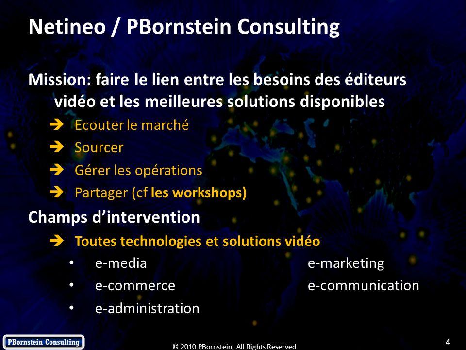 4 © 2010 PBornstein, All Rights Reserved Netineo / PBornstein Consulting Mission: faire le lien entre les besoins des éditeurs vidéo et les meilleures