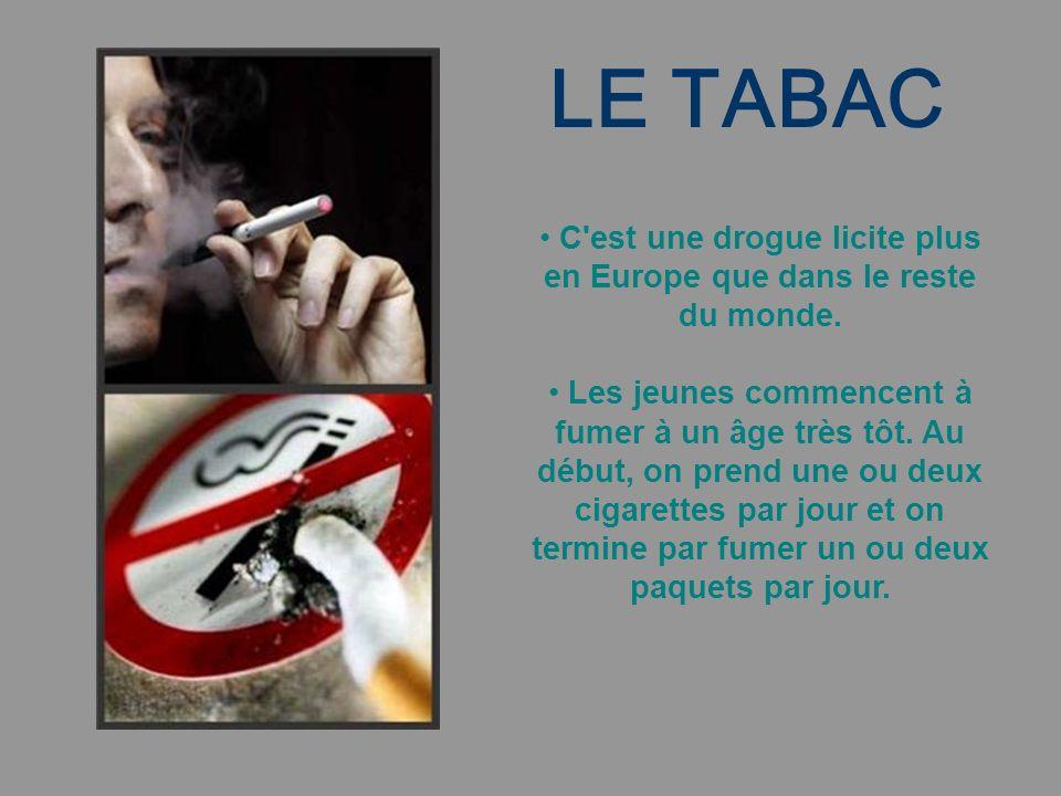 LE TABAC C est une drogue licite plus en Europe que dans le reste du monde.