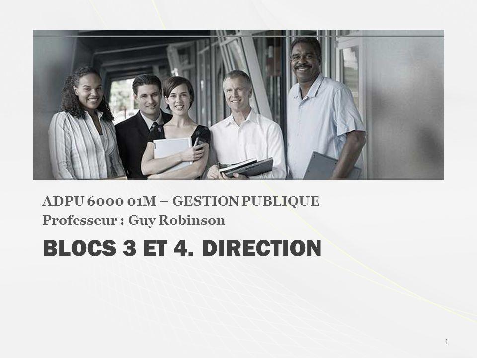 BLOCS 3 ET 4. DIRECTION ADPU 6000 01M – GESTION PUBLIQUE Professeur : Guy Robinson 1