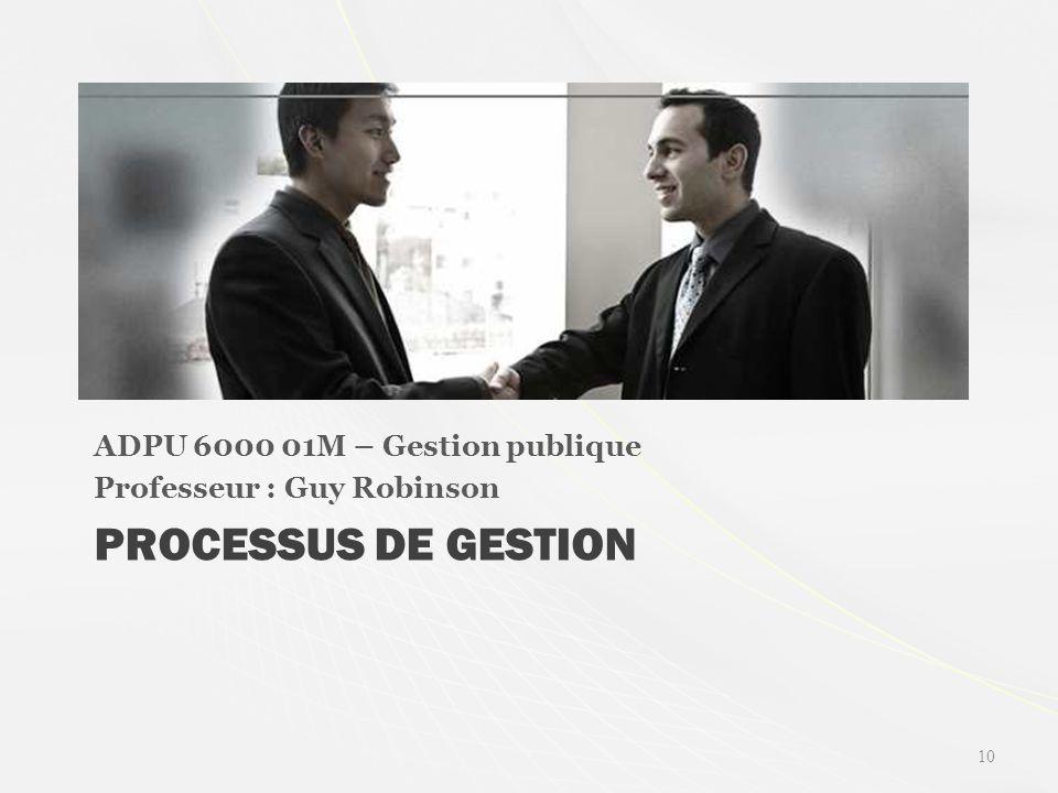 PROCESSUS DE GESTION ADPU 6000 01M – Gestion publique Professeur : Guy Robinson 10
