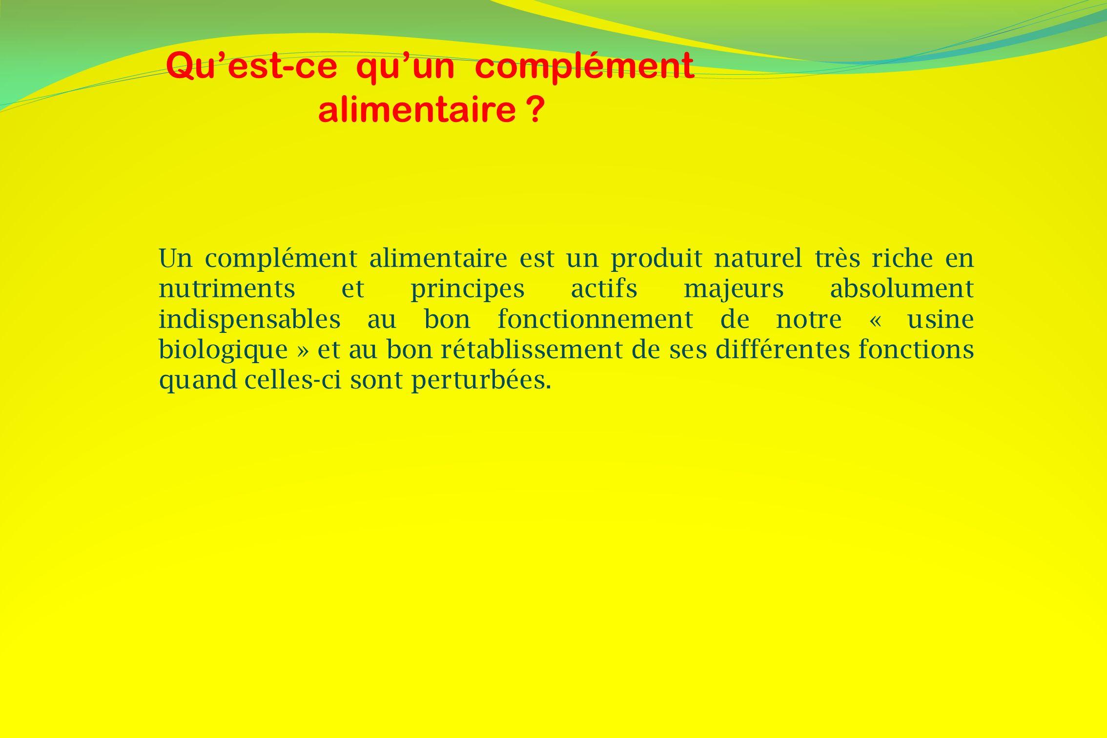 Quest-ce quun complément alimentaire ? Un complément alimentaire est un produit naturel très riche en nutriments et principes actifs majeurs absolumen