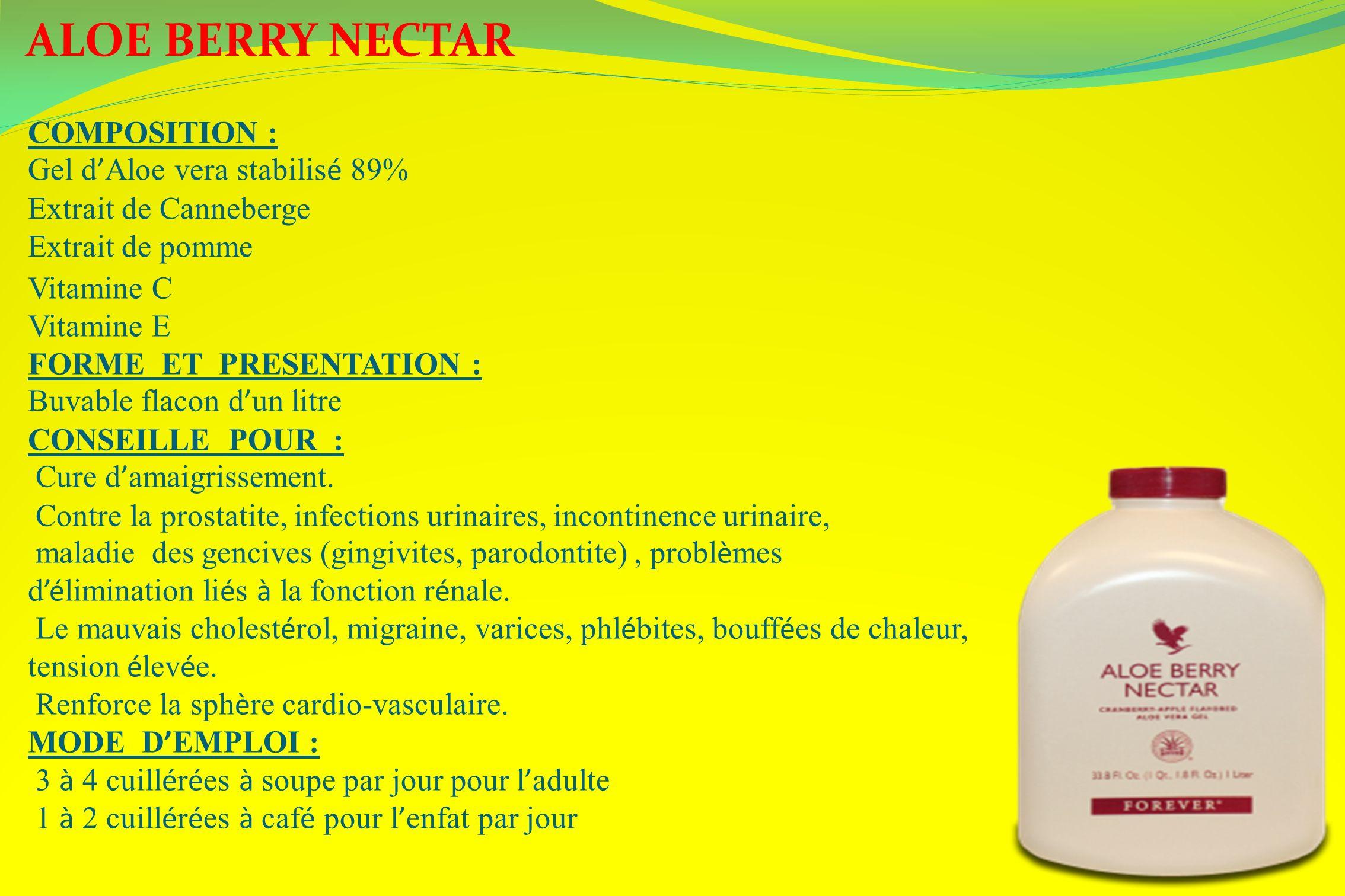 ALOE BERRY NECTAR COMPOSITION : Gel d Aloe vera stabilis é 89% Extrait de Canneberge Extrait de pomme Vitamine C Vitamine E FORME ET PRESENTATION : Bu