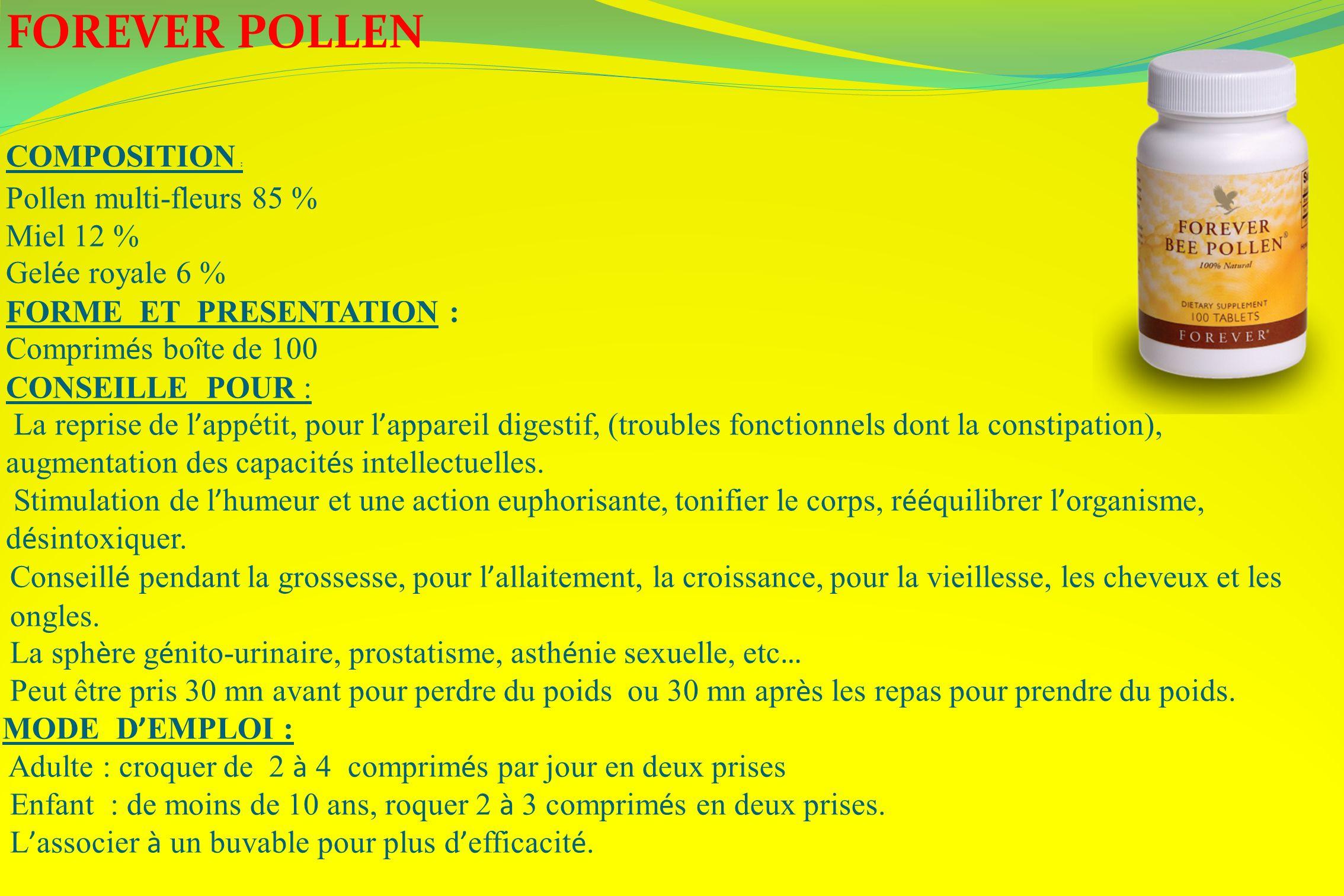 FOREVER POLLEN COMPOSITION : Pollen multi-fleurs 85 % Miel 12 % Gel é e royale 6 % FORME ET PRESENTATION : Comprim é s bo î te de 100 CONSEILLE POUR :
