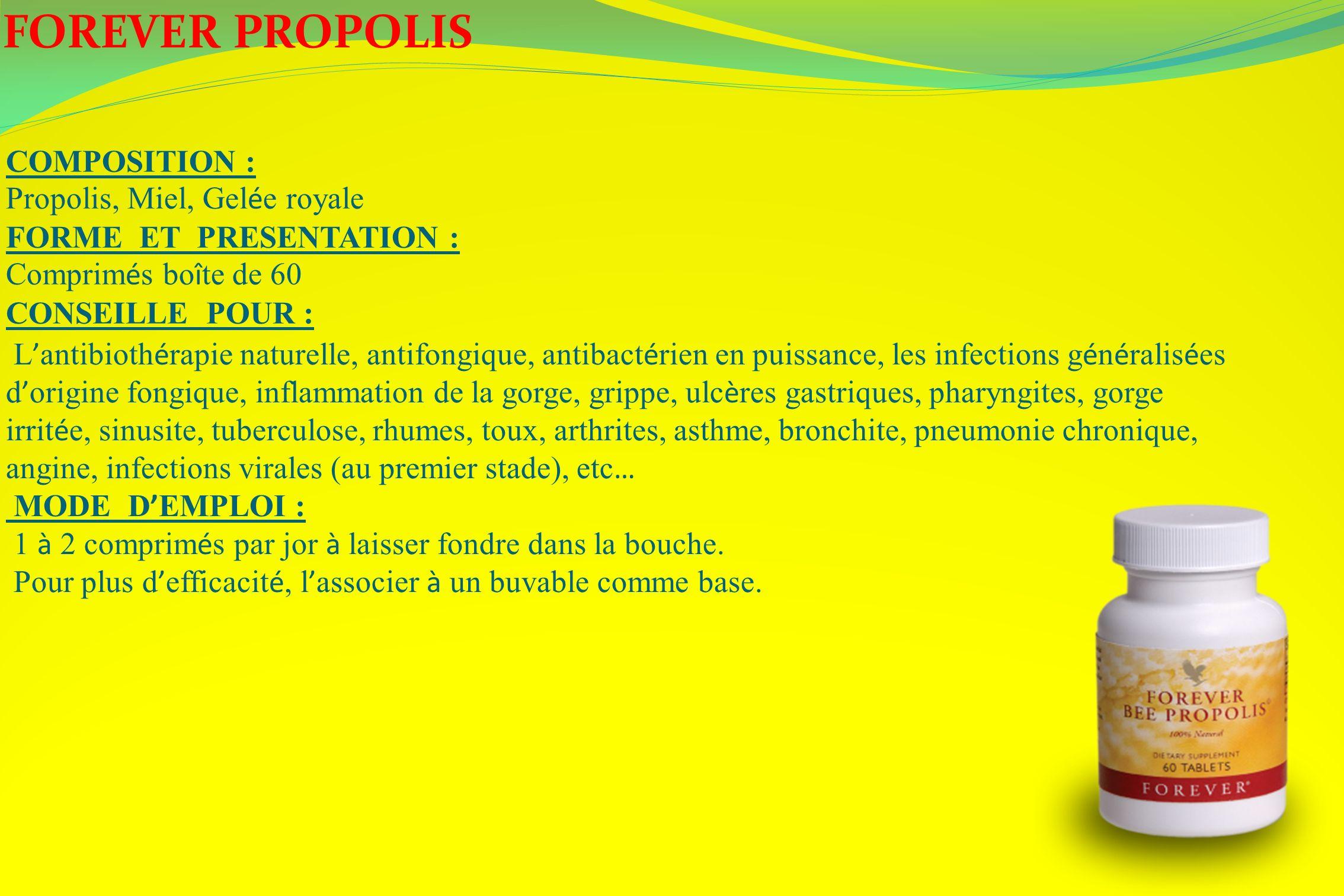 FOREVER PROPOLIS COMPOSITION : Propolis, Miel, Gel é e royale FORME ET PRESENTATION : Comprim é s bo î te de 60 CONSEILLE POUR : L antibioth é rapie n
