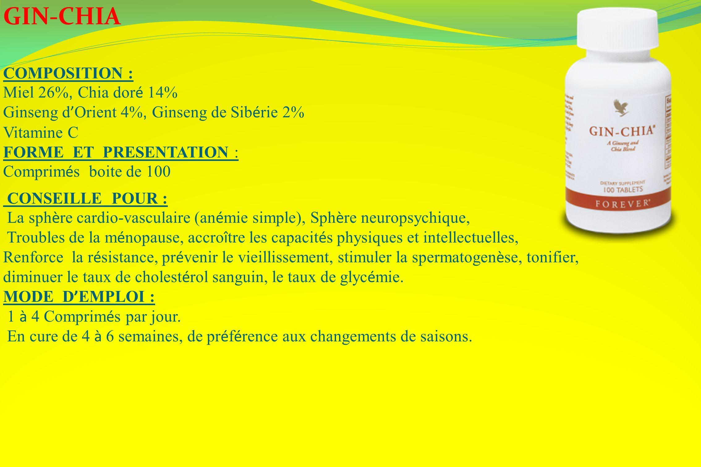 GIN-CHIA COMPOSITION : Miel 26%, Chia dor é 14% Ginseng d Orient 4%, Ginseng de Sib é rie 2% Vitamine C FORME ET PRESENTATION : Comprim é s boite de 1