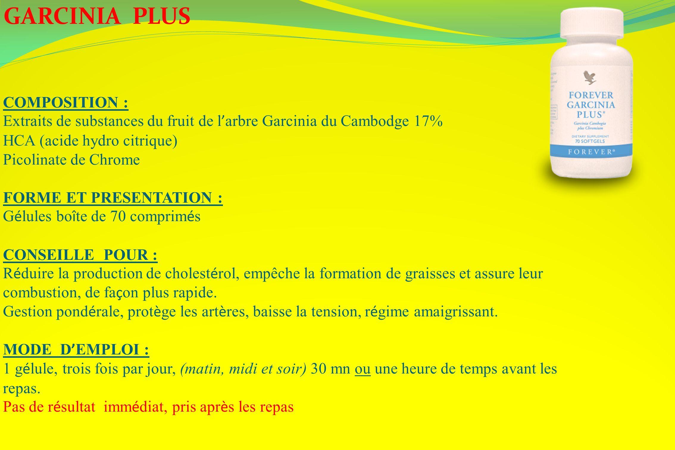GARCINIA PLUS COMPOSITION : Extraits de substances du fruit de l arbre Garcinia du Cambodge 17% HCA (acide hydro citrique) Picolinate de Chrome FORME