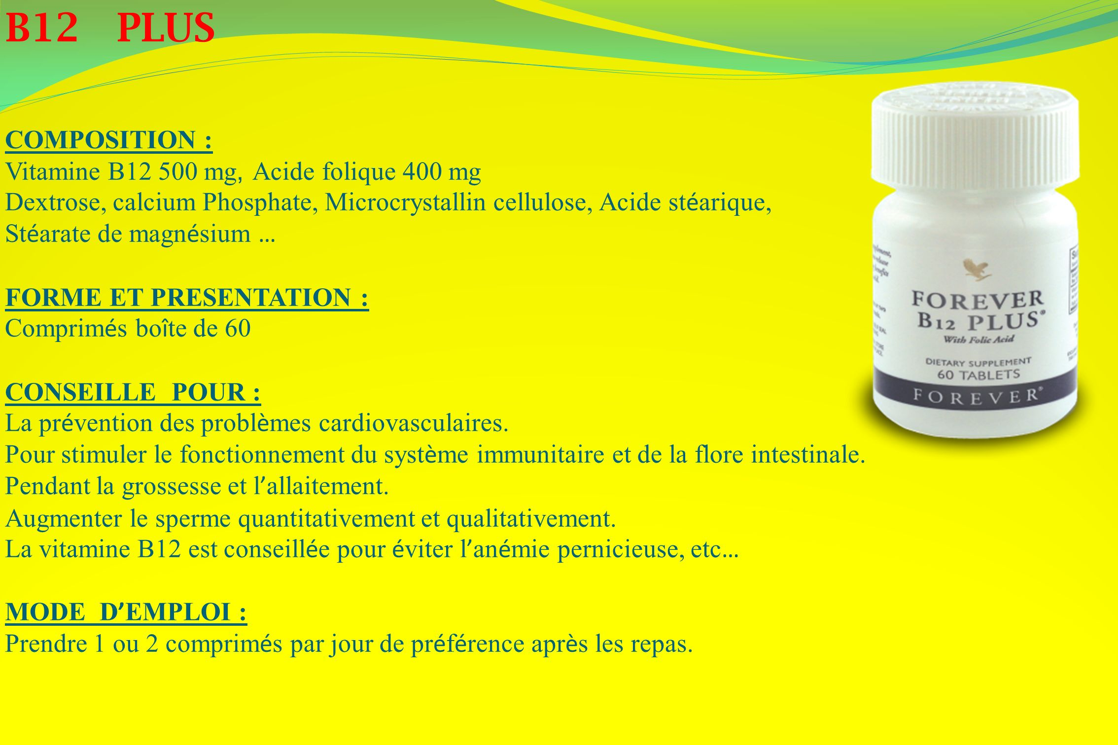 B12 PLUS COMPOSITION : Vitamine B12 500 mg, Acide folique 400 mg Dextrose, calcium Phosphate, Microcrystallin cellulose, Acide st é arique, St é arate