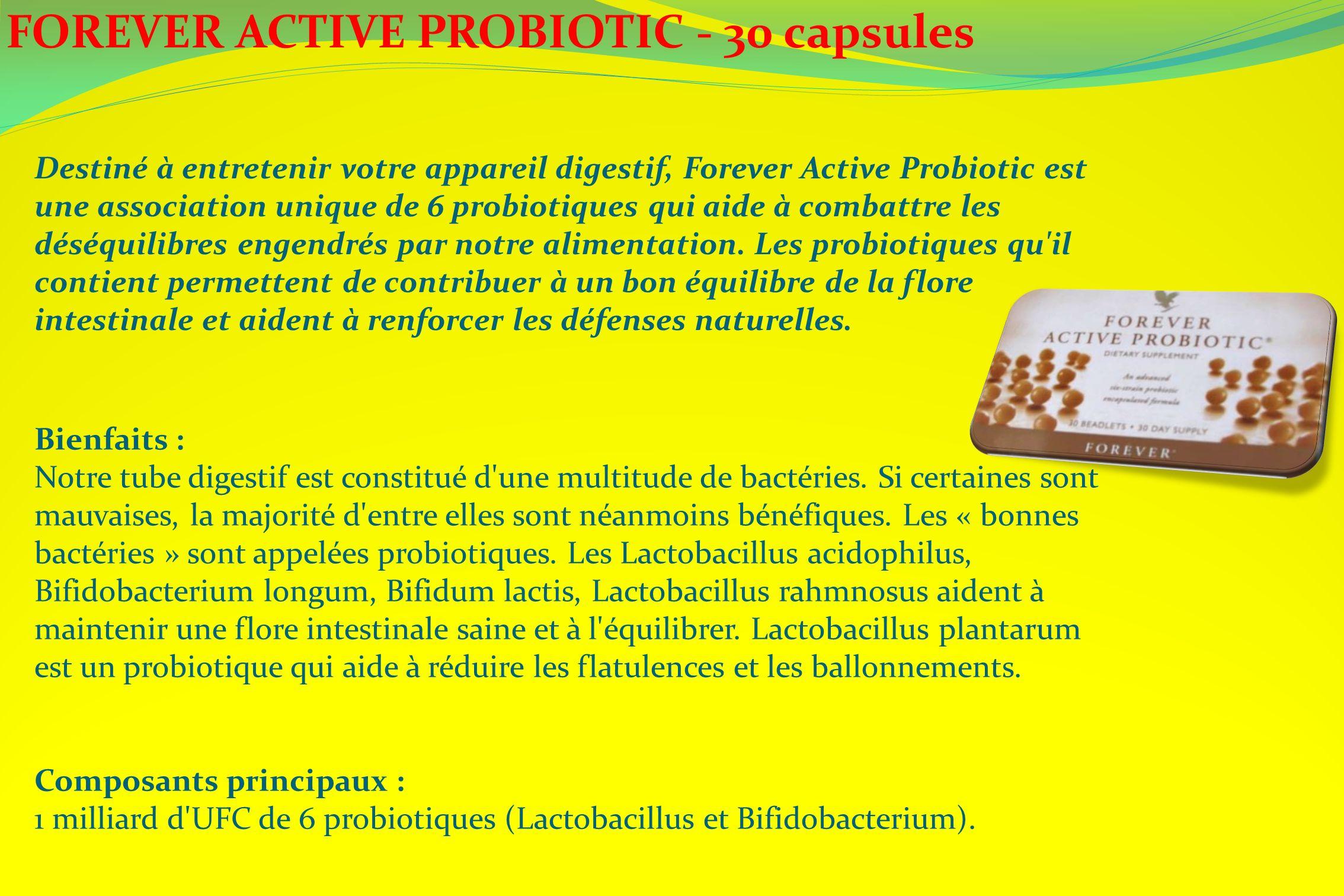 FOREVER ACTIVE PROBIOTIC - 30 capsules Destiné à entretenir votre appareil digestif, Forever Active Probiotic est une association unique de 6 probioti