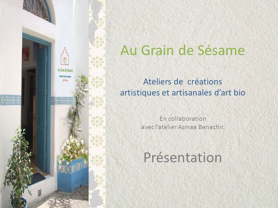 Au Grain de Sésame Ateliers de créations artistiques et artisanales dart bio En collaboration avec latelier Asmaa Benachir. Présentation