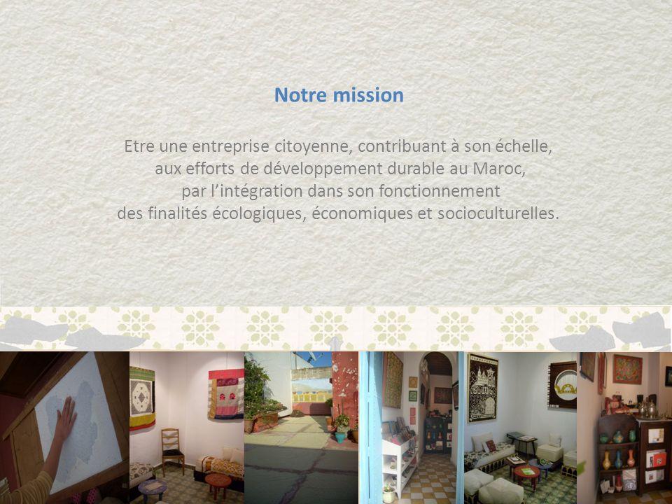 Notre mission Etre une entreprise citoyenne, contribuant à son échelle, aux efforts de développement durable au Maroc, par lintégration dans son fonct