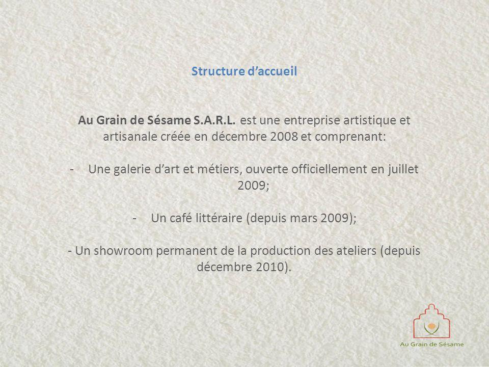 Structure daccueil Au Grain de Sésame S.A.R.L. est une entreprise artistique et artisanale créée en décembre 2008 et comprenant: -Une galerie dart et