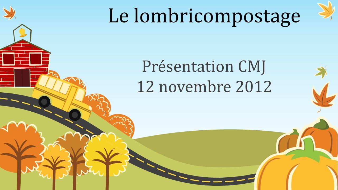 Le lombricompostage Présentation CMJ 12 novembre 2012
