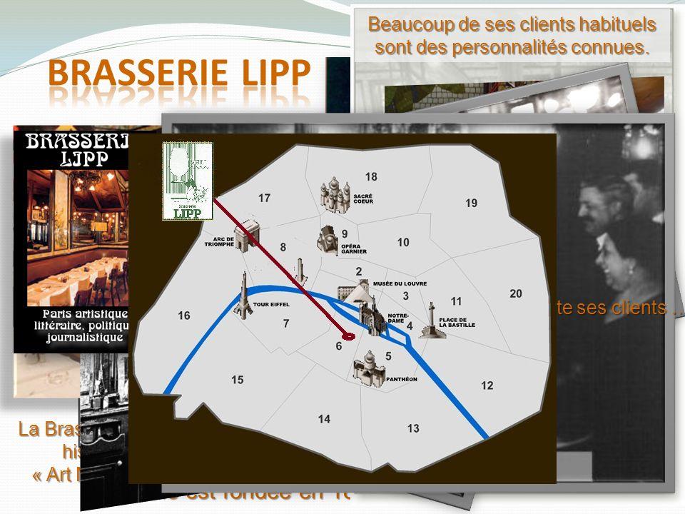 Elle est fondée en 1880 par l'Alsacien Léonard LIPP Au menu, on trouve « la » spécialité alsacienne : la choucroute, mais aussi dautres plats traditio