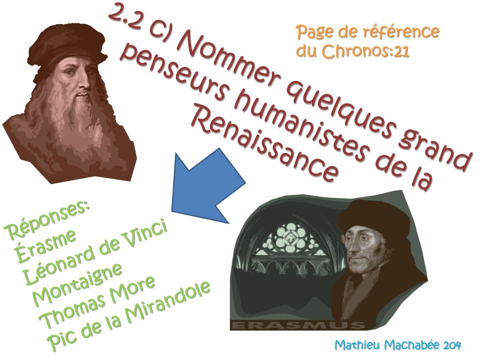 2.2 c) Nommer quelques grand penseurs humanistes de la Renaissance Réponses:Érasme Léonard de Vinci Montaigne Thomas More Pic de la Mirandole Page de