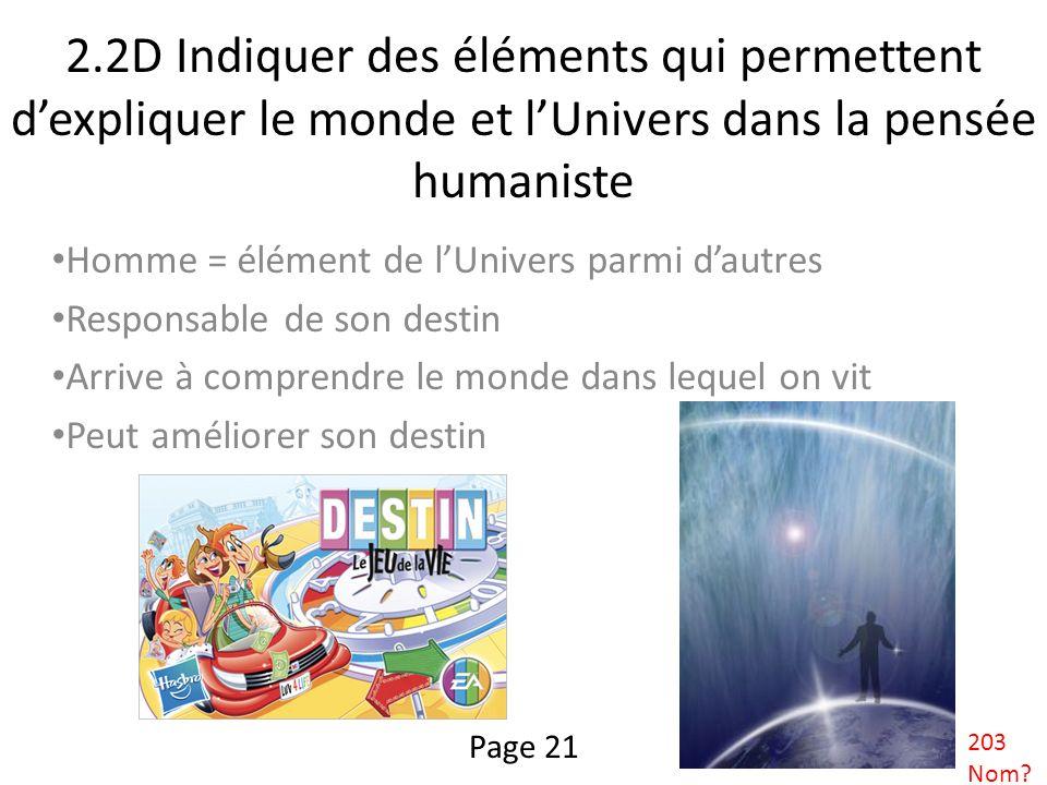 2.2D Indiquer des éléments qui permettent dexpliquer le monde et lUnivers dans la pensée humaniste Homme = élément de lUnivers parmi dautres Responsab