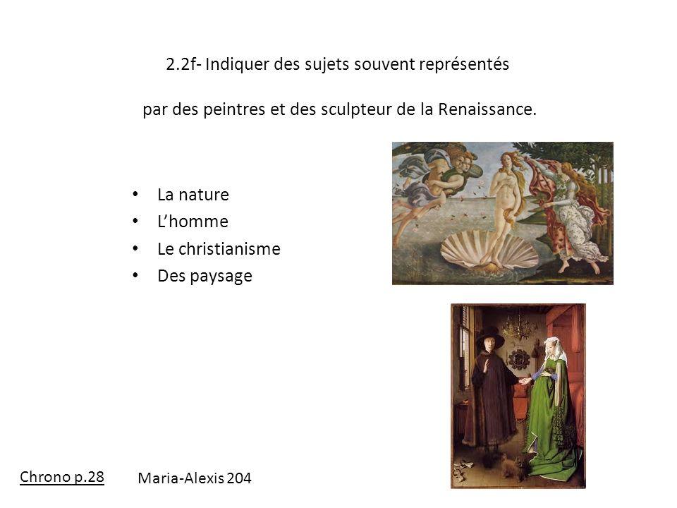 2.2f- Indiquer des sujets souvent représentés par des peintres et des sculpteur de la Renaissance. La nature Lhomme Le christianisme Des paysage Chron