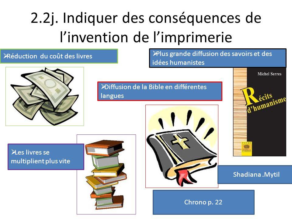 2.2j. Indiquer des conséquences de linvention de limprimerie Réduction du coût des livres Plus grande diffusion des savoirs et des idées humanistes Di