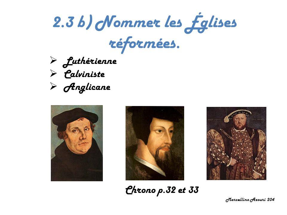 2.3 b) Nommer les Églises réformées. Luthérienne Calviniste Anglicane Chrono p.32 et 33 Marcellino Azouri 204