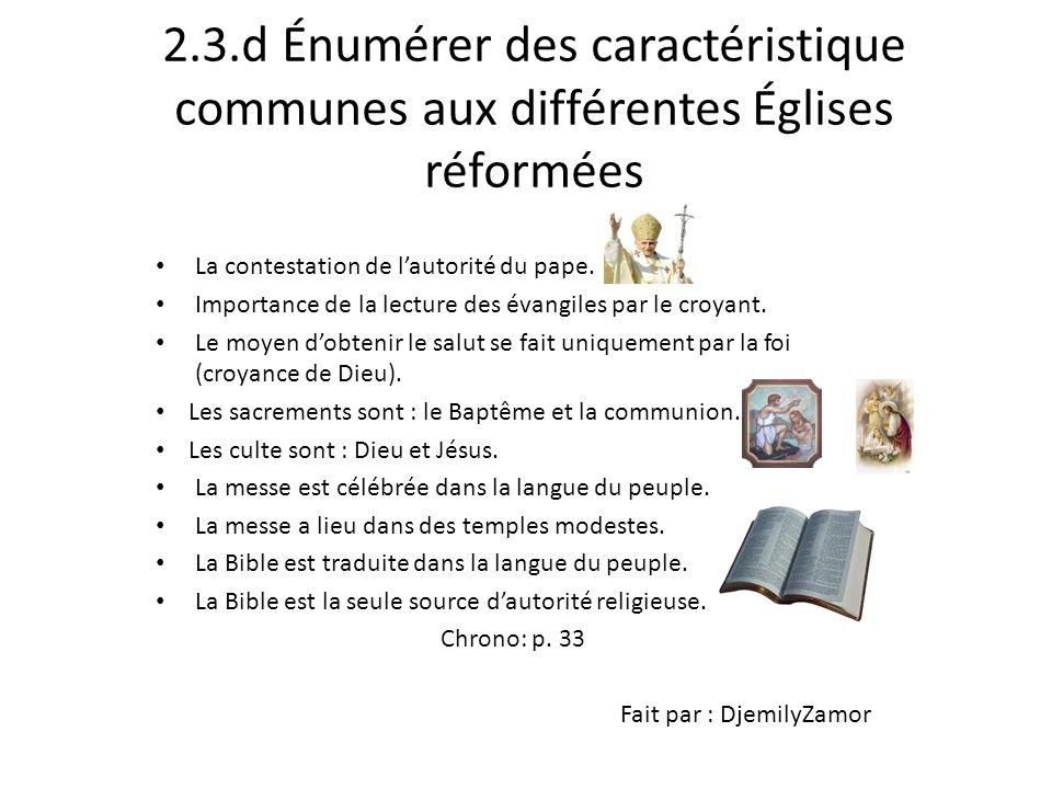 2.3.d Énumérer des caractéristique communes aux différentes Églises réformées La contestation de lautorité du pape. Importance de la lecture des évang