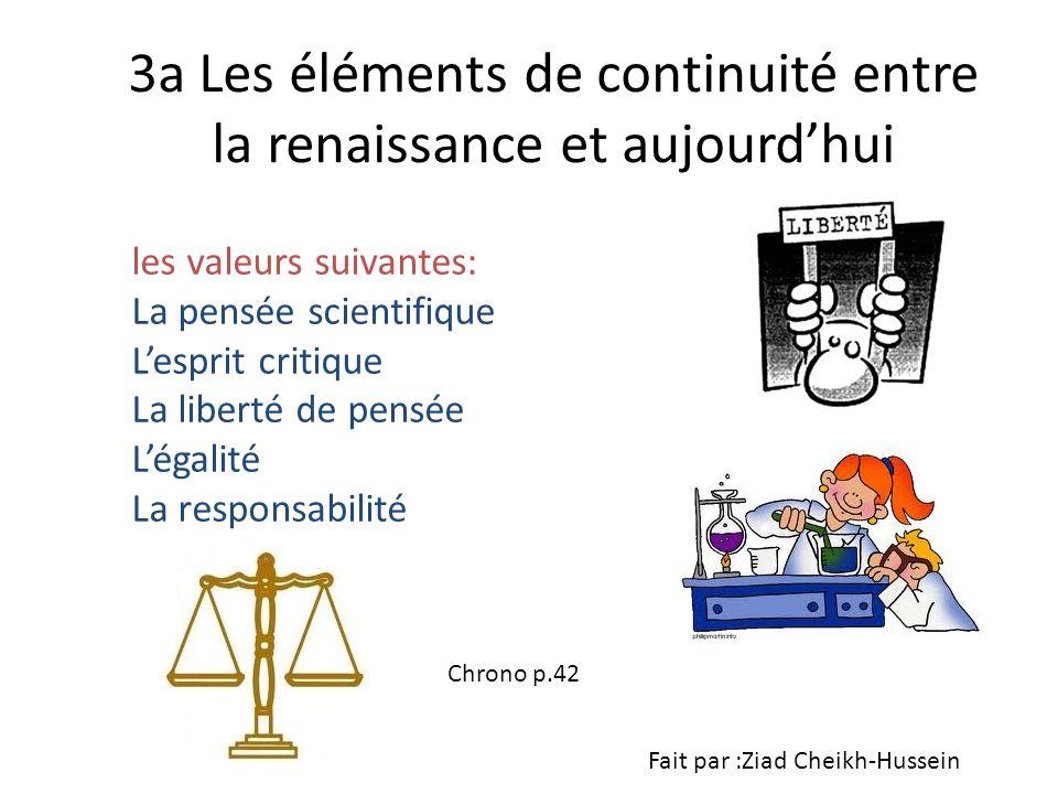 3a Les éléments de continuité entre la renaissance et aujourdhui les valeurs suivantes: La pensée scientifique Lesprit critique La liberté de pensée L