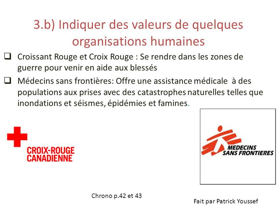 3.b) Indiquer des valeurs de quelques organisations humaines Croissant Rouge et Croix Rouge : Se rendre dans les zones de guerre pour venir en aide au