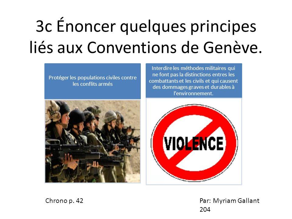3c Énoncer quelques principes liés aux Conventions de Genève. Protéger les populations civiles contre les conflits armés Interdire les méthodes milita