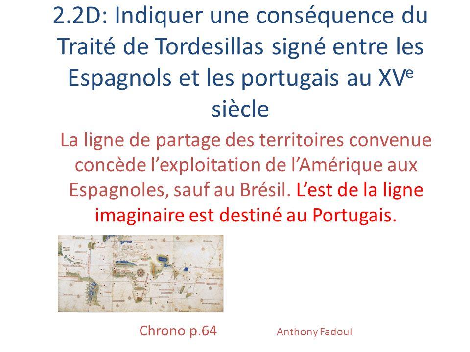 2.2D: Indiquer une conséquence du Traité de Tordesillas signé entre les Espagnols et les portugais au XV e siècle La ligne de partage des territoires