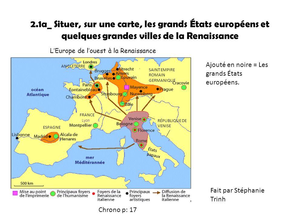 2.1a_ Situer, sur une carte, les grands États européens et quelques grandes villes de la Renaissance LEurope de louest à la Renaissance ESPAGNE FRANCE