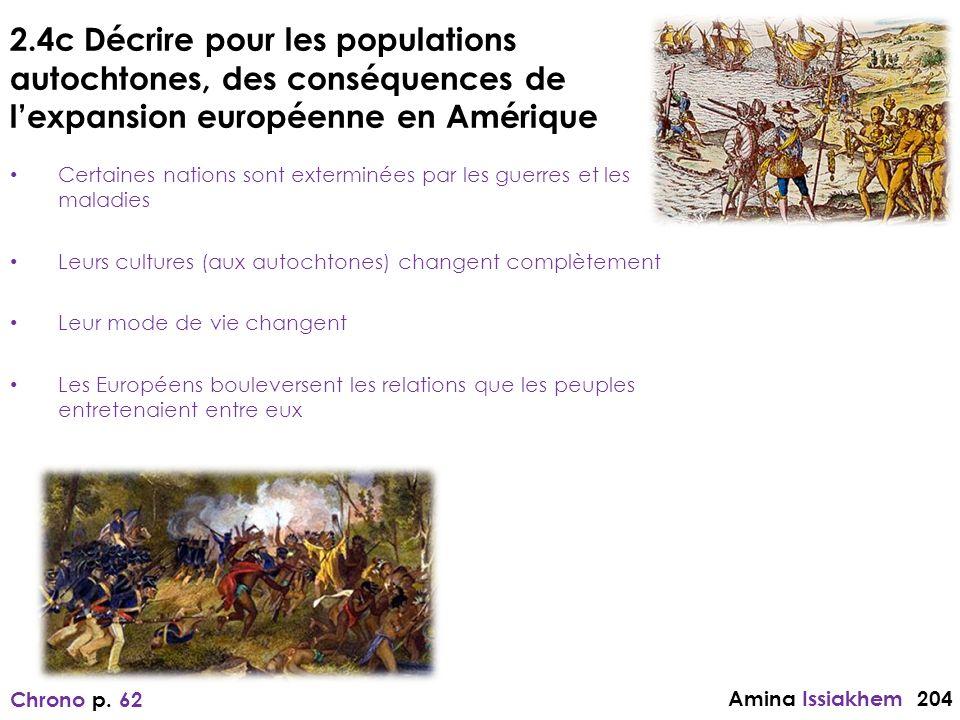 2.4c Décrire pour les populations autochtones, des conséquences de lexpansion européenne en Amérique Certaines nations sont exterminées par les guerre