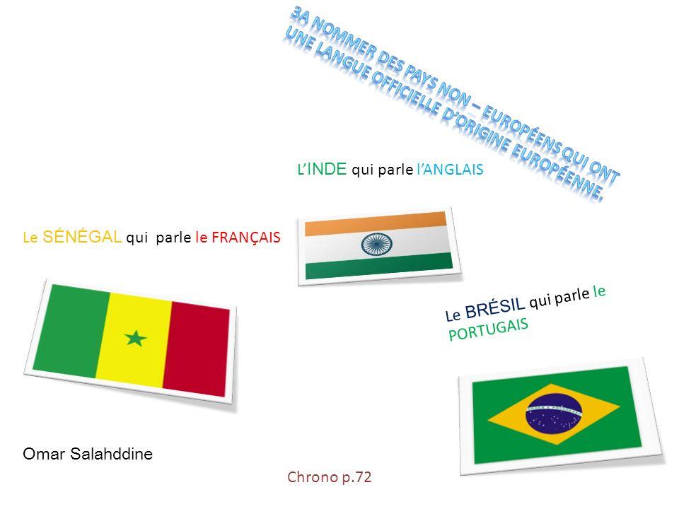 Le SÉNÉGAL qui parle le FRANÇAIS L INDE qui parle lANGLAIS Le BRÉSIL qui parle le PORTUGAIS Omar Salahddine Chrono p.72