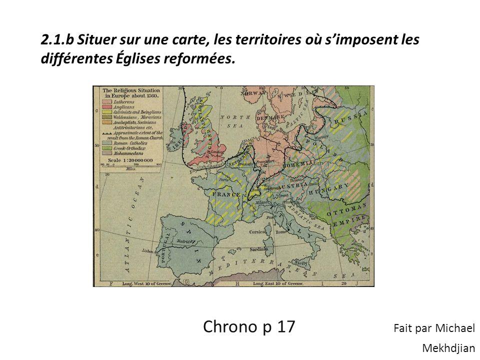 2.1.b Situer sur une carte, les territoires où simposent les différentes Églises reformées. Chrono p 17 Fait par Michael Mekhdjian