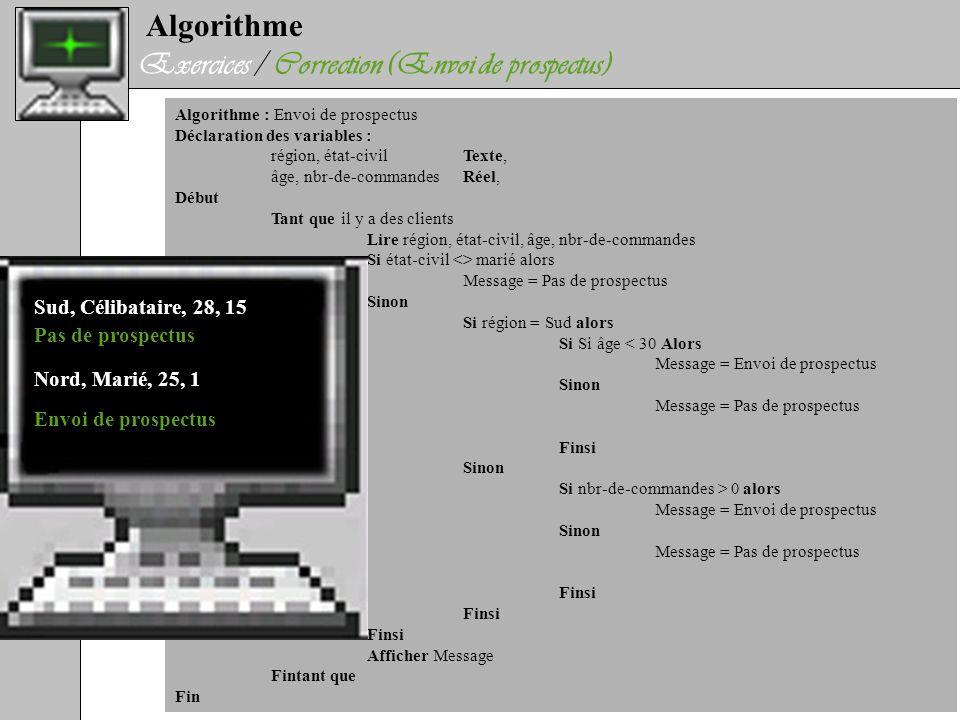 Algorithme Exercices / Correction (Envoi de prospectus) Algorithme : Envoi de prospectus Déclaration des variables : région, état-civilTexte, âge, nbr