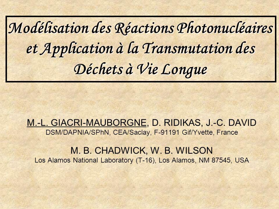 Modélisation des Réactions Photonucléaires et Application à la Transmutation des Déchets à Vie Longue M.-L. GIACRI-MAUBORGNE, D. RIDIKAS, J.-C. DAVID