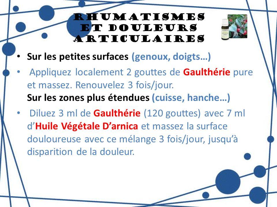 Rhumatismes et Douleurs Articulaires Sur les petites surfaces (genoux, doigts…) Appliquez localement 2 gouttes de Gaulthérie pure et massez. Renouvele