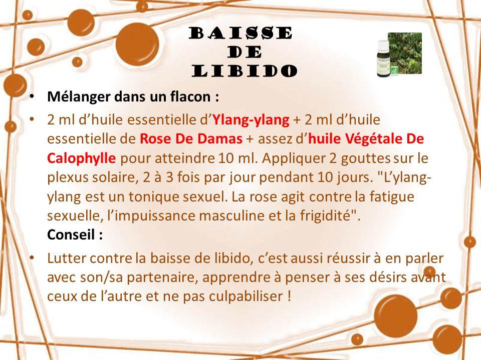 Baisse de Libido Mélanger dans un flacon : 2 ml dhuile essentielle dYlang-ylang + 2 ml dhuile essentielle de Rose De Damas + assez dhuile Végétale De