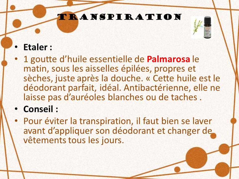 Transpiration Etaler : 1 goutte dhuile essentielle de Palmarosa le matin, sous les aisselles épilées, propres et sèches, juste après la douche. « Cett