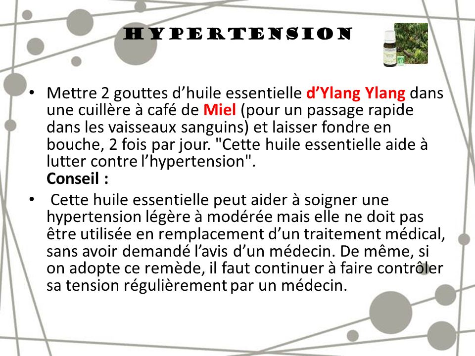 Hypertension Mettre 2 gouttes dhuile essentielle dYlang Ylang dans une cuillère à café de Miel (pour un passage rapide dans les vaisseaux sanguins) et