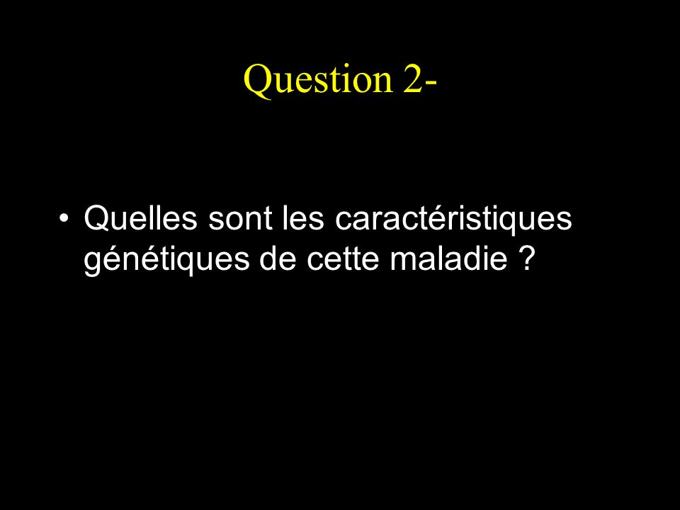 Question 2- Quelles sont les caractéristiques génétiques de cette maladie ?