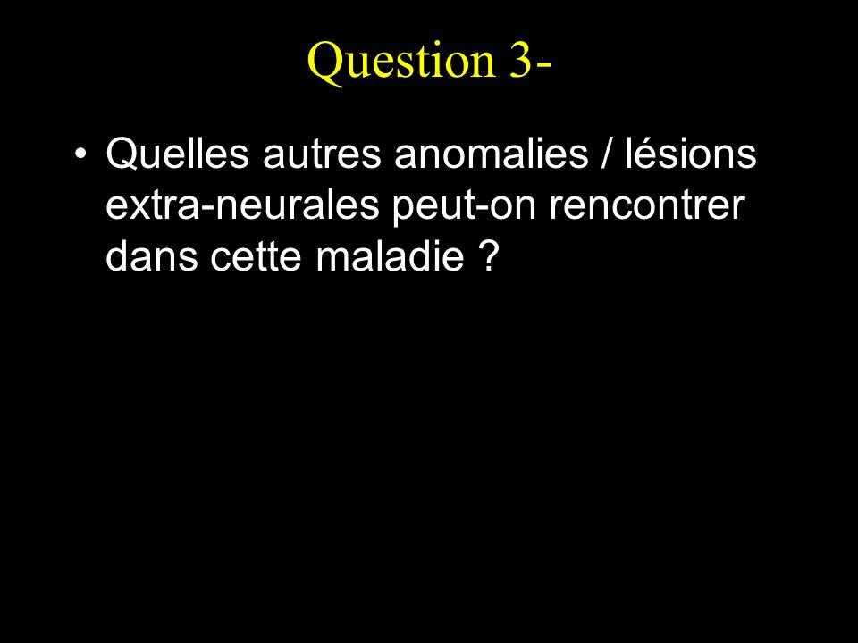 Réponse 3- Peau : neurofibromes cutanés, neurofibromes nodulaires, neurofibromes plexiformes, Œil : nodules de Lisch Squelette: pseudarthrose, scoliose, dysplasie du sphénoïde Néoplasie: neurofibrosarcome, leucémie, tumeur carcinoïde du rein HTA: essentielle, sténose artères rénales, phéochromocytome, coarctation