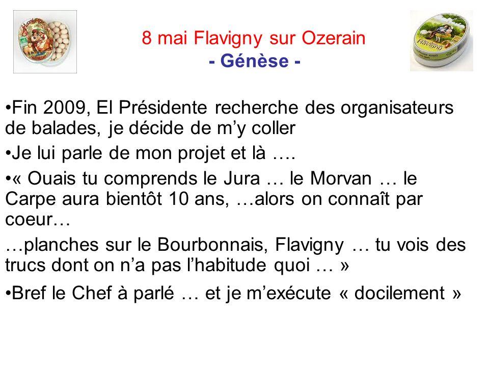 8 mai Flavigny sur Ozerain - Génèse - Fin 2009, El Présidente recherche des organisateurs de balades, je décide de my coller Je lui parle de mon projet et là ….