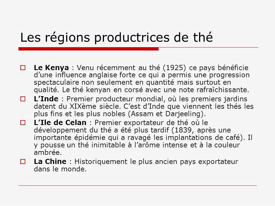 Les régions productrices de thé Le Kenya : Venu récemment au thé (1925) ce pays bénéficie dune influence anglaise forte ce qui a permis une progression spectaculaire non seulement en quantité mais surtout en qualité.