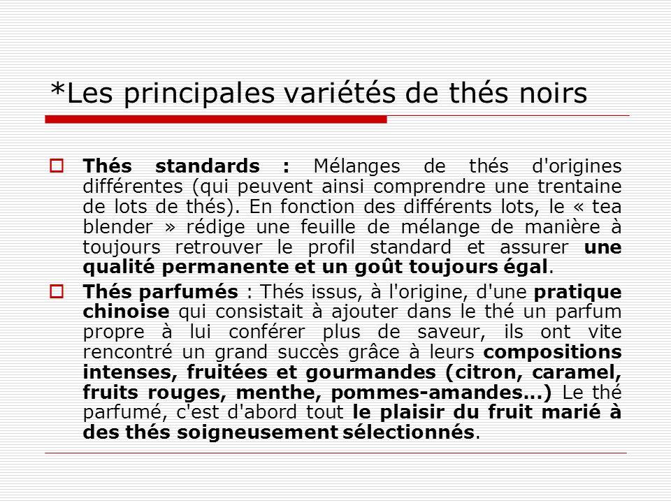 *Les principales variétés de thés noirs Thés standards : Mélanges de thés d'origines différentes (qui peuvent ainsi comprendre une trentaine de lots d