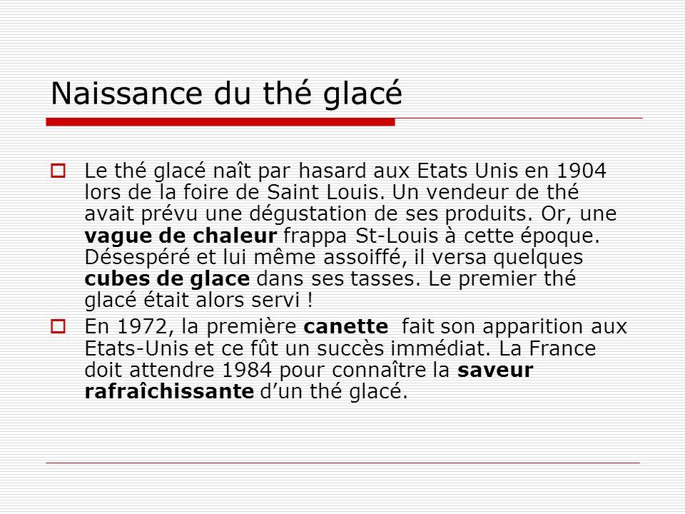 Naissance du thé glacé Le thé glacé naît par hasard aux Etats Unis en 1904 lors de la foire de Saint Louis.