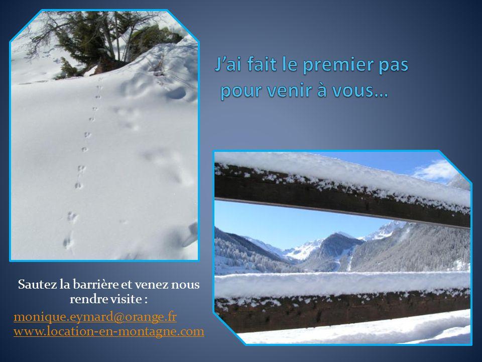 Sautez la barrière et venez nous rendre visite : monique.eymard@orange.fr www.location-en-montagne.com