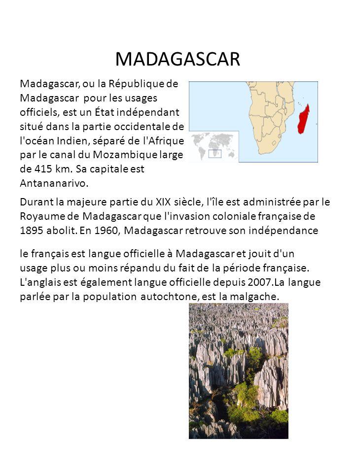 MADAGASCAR Madagascar, ou la République de Madagascar pour les usages officiels, est un État indépendant situé dans la partie occidentale de l'océan I