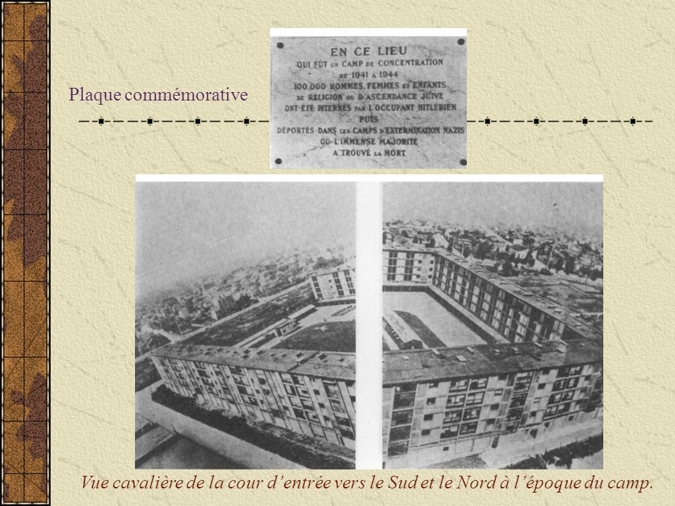 Le camp de Drancy avait été installé dans la partie des bâtiments de lensemble de la « cité de la Muette », appelée « Le Fer à Cheval » à cause de sa forme ou « Cour dEntrée » à cause de sa situation dans lensemble de la cité.